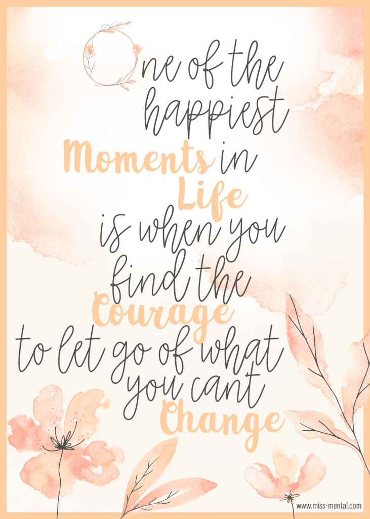 7 inspirational quotes to start the weekend rightOne of the happirest moments in life is when you find the courage to let of of what you can't change motivational mental health quote by miss mental. Wallpaper, free download. Quotes to inspire.