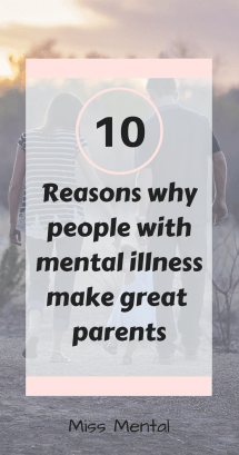 10 reasons why people with mental illness make great parents my ivf story with mental illness miss mental #mentalhealth #mentalillness #ivf #parenting