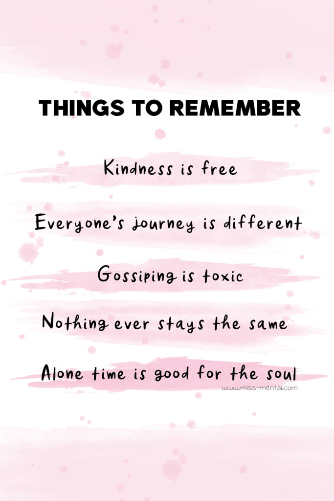 Things to remember pastel pink: Kindness is free, Everyone's journey is different, Gossiping is toxic, Nothing ever stays the same, Alone time is good for the soul. Life advice for mental health and wellness. Personal development graphic design by miss mental #illustration #mentalhealth