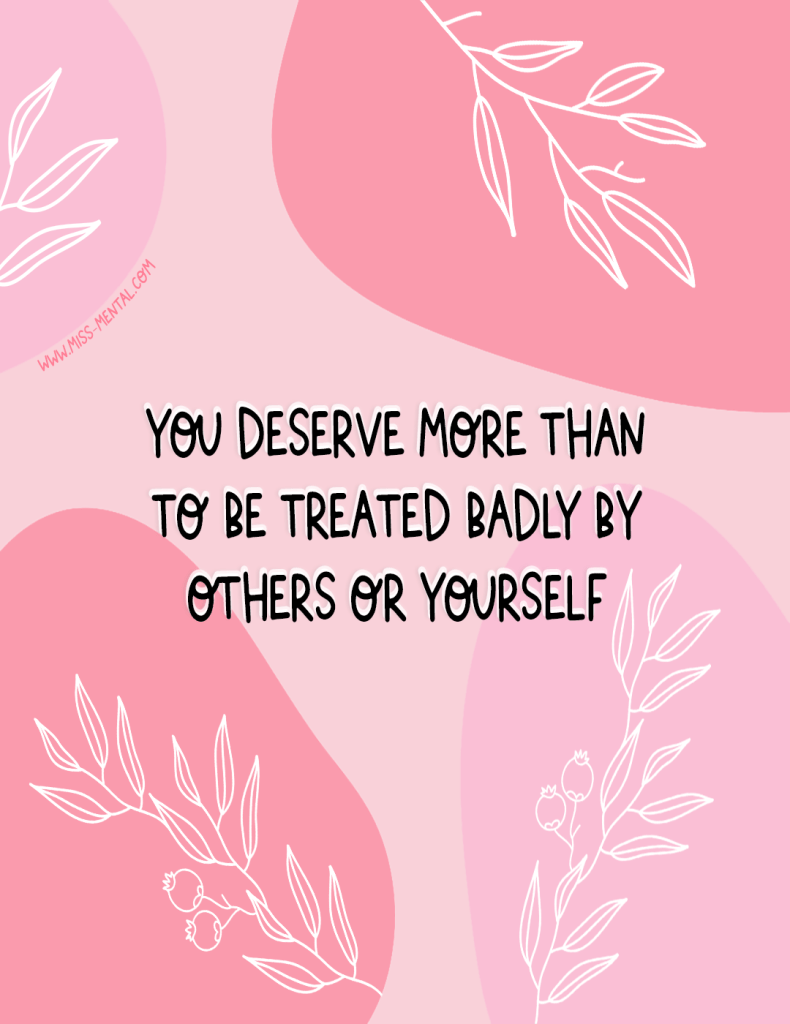 You deserve more than to be treated badly by others or yourself mental health quote | positive quote to inspire | Self-esteem quotes