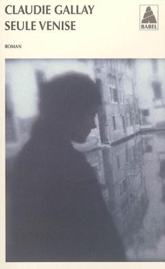 Seule Venise Claudie Gallay - Lecture - Culture - Roman - Critique - Miss Blemish