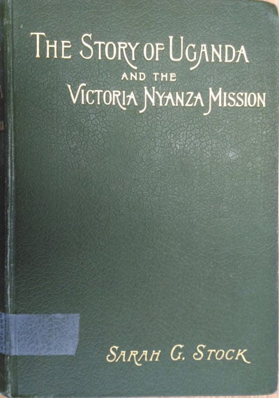 The Story of Uganda and the Victpria Nyanza Mission by Sarah G. Stock