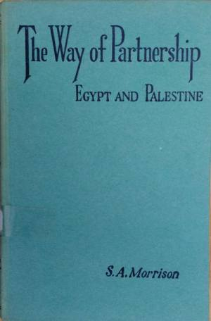 S.A. Morrison, The Way of Partnership With the C.M.S. in Egypt and Palestine