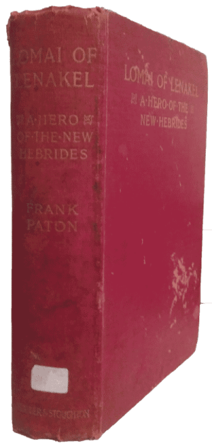 Frank H.L. Paton [1870-1938], Lomai of Lenakel. A Hero of the New Hebrides. A Fresh Chapter in the Triumph of the Gospel
