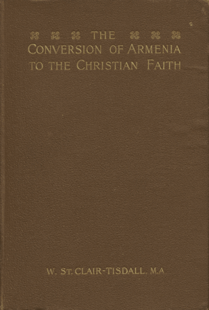 W. St. Clair-Tisdall [1859-1928], The Conversion of Armenia to the Christian Faith