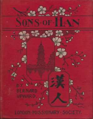 Bernard William Upward [1873-1944], The Sons of Han. Stories of Chinese Life and Mission Work