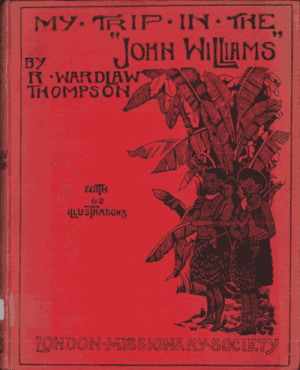 "R. Wardlaw Thompson [1842-1916], My Trip on the ""John Williams"""