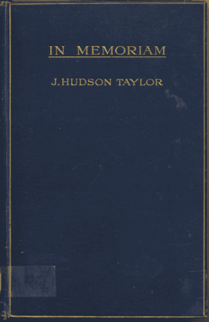 Marshall Broomhall [1866-1937], ed., In Memoriam: Rev. J. Hudson Taylor M.R.C.S. Beloved Founder and Director of the China Inland Mission