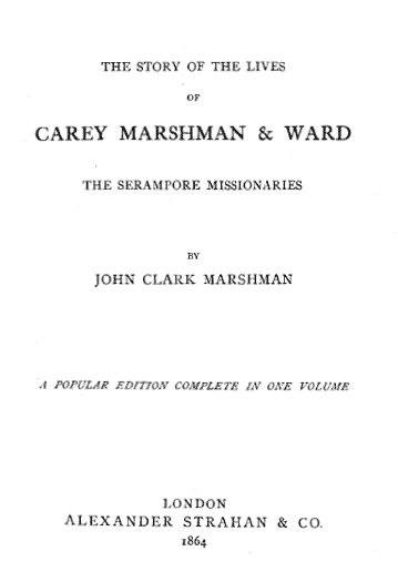 John Clark Marshman [1794-1877], The Story of the Lives of Carey, Marshman & Ward