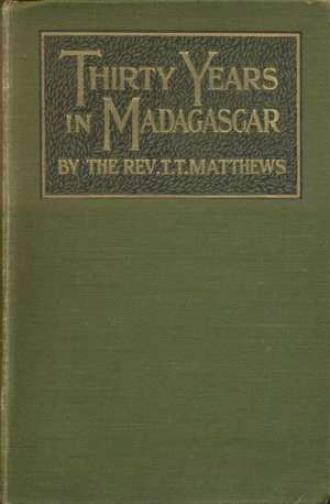 Thomas Trotter Matthews [1842-1928], Thirty Years in Madagascar