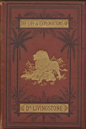 Anonymous, The Life and Explorations of David Livingstone, LL.D. Compiled from Reliable Sources