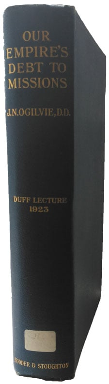 James Nicoll Ogilvie [1860-1926], Our Empires Debt to Missions. The Duff Missionary Lecture 1923.