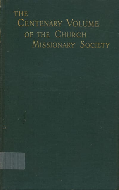 Anonymous, The Centenary Volume of the Church Missionary Society For Africa and the East, 1799-1899