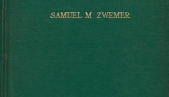 Samuel M. Zwemer [1867-1952], Islam. A Challenge to Faith