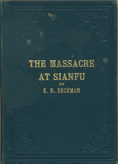 E.R. Beckman [1866-?], The Massacre at Sianfu and Other Experiences in Connection With the Scandinavian Alliance Mission of North America