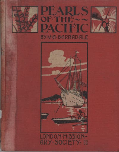 Victor Arthur Barradale [1874-1947], Pearls of the Pacific. Being Sketches of Missionary Life and Work in Samoa and other Islands in the South Seas