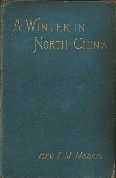 Cover: T.M. Morris [1830-1904], A Winter in North China with an Introduction by the Rev. Richard Glover of Bristol.