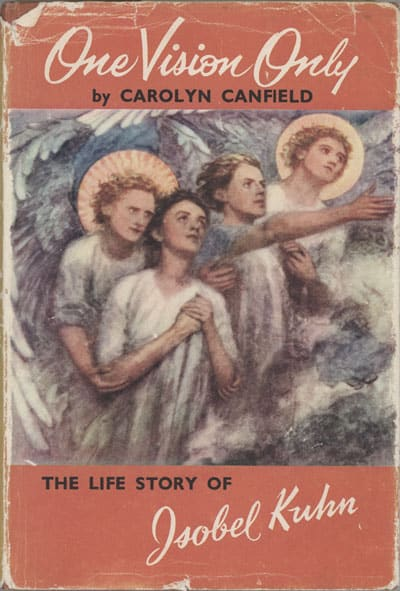 Carolyn Canfield, One Vision Only. A Biography of Isobel Kuhn
