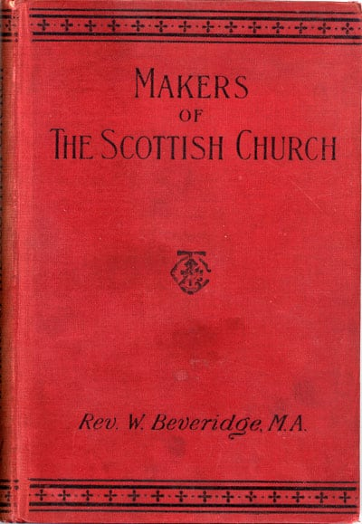 William Beveridge [1864-1937], Makers of the Scottish Church. Handbooks for Bible Classes and Private Students