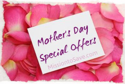 List of Mother's Day Offers on MissiontoSave.com