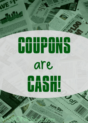 Coupons are Cash. Use them to save on groceries