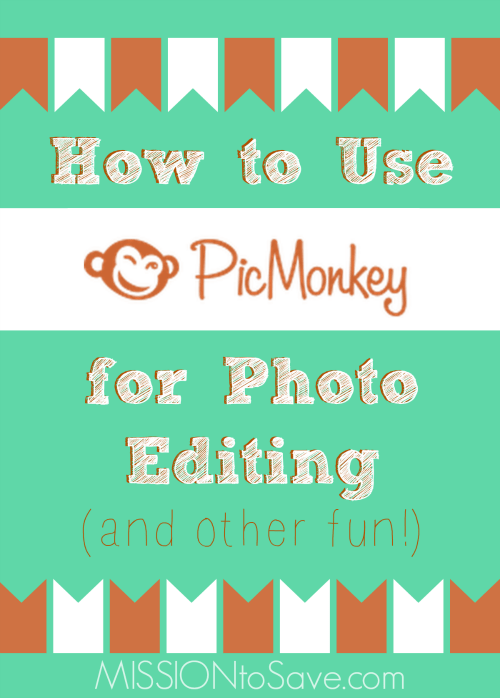 How to Use PicMonkey for Photo Editing and Other Fun!