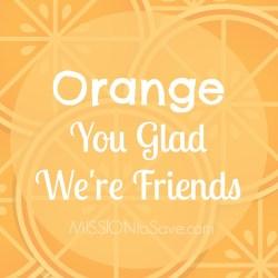 Free Printable Orange You Glad We're Friends Gift Tag.