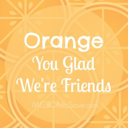 Free Printable Orange You Glad We're Friends Gift Tag.