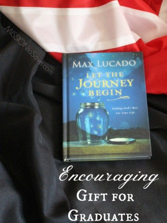 Give the bookLet the Journey Begin. Encouraging Gift for Graduates from Max Lucado.