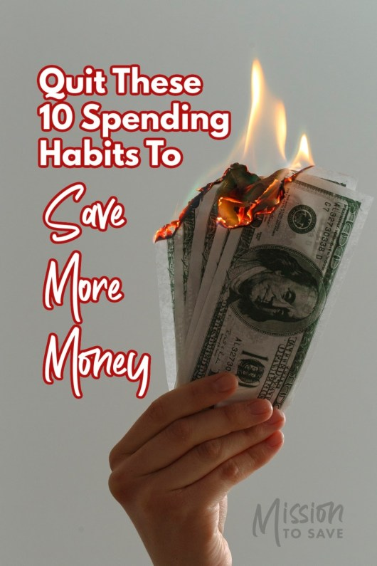 burning money with text quit these spending habits to save more money