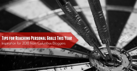 It's the new year and time for rmaking esolutions.  Some Columbus bloggers share posts for Inspiration, find tips for reaching your personal goals this year.