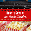 Get Cheap Movie Tickets: Learn How to Save at the Movie Theatre