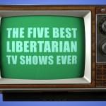 Best Libertarian TV Shows