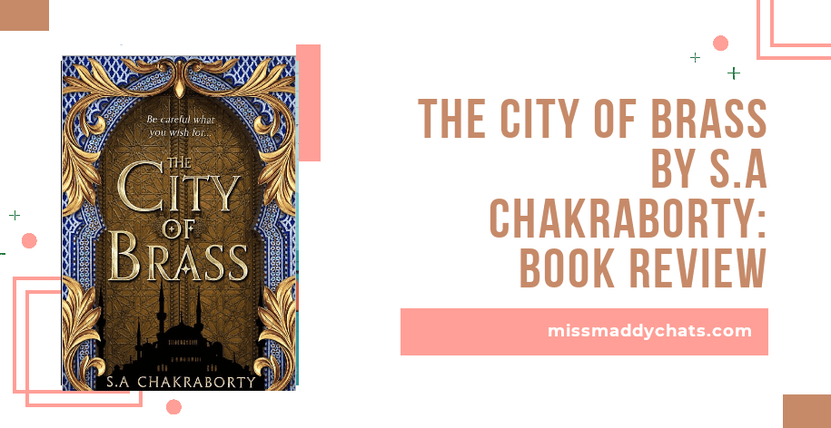 the city of brass, YA, historical fiction, goodreads, bookstagram, book blogger, fantasy, diverse books, diverse author, daevabad trilogy
