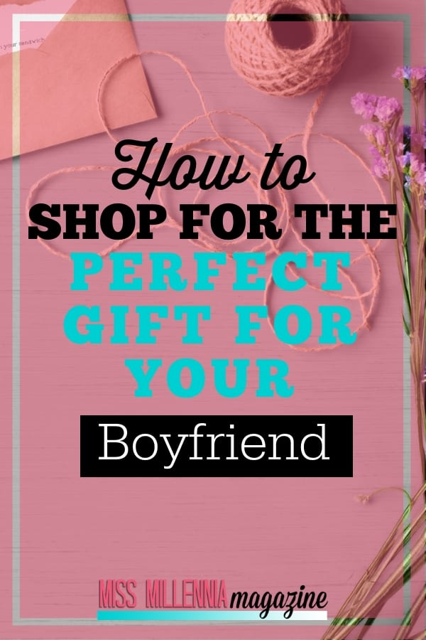 how to shop for the perfect gift for your boyfriend