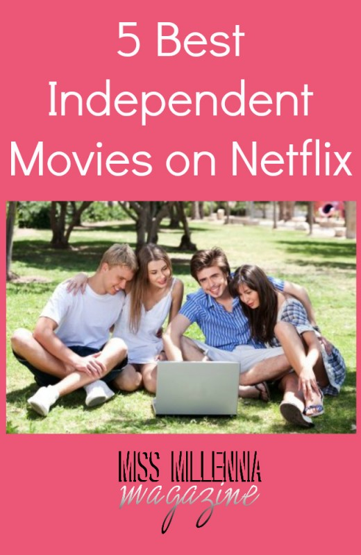 5 best independent movies on netflix miss millennia magazine big sister advice for millennials. Black Bedroom Furniture Sets. Home Design Ideas