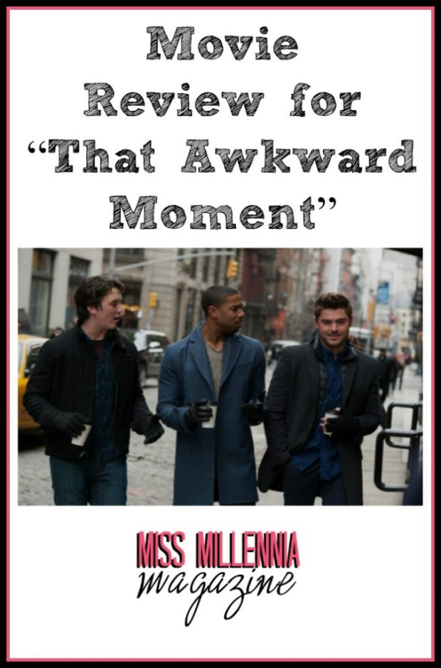 "Movie Review for ""That Awkward Moment"""