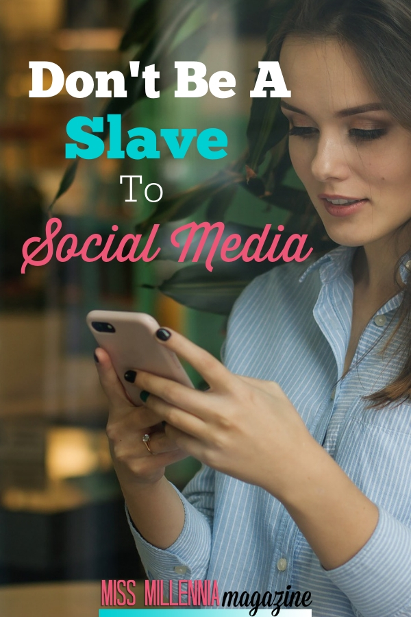 Don't be a slave to Social Media