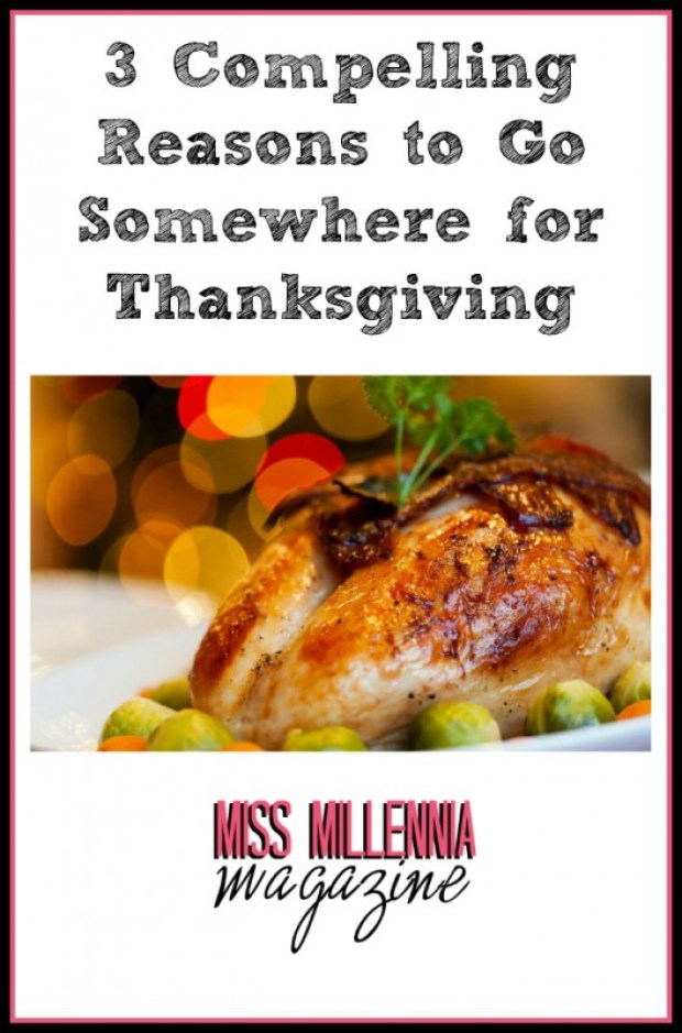 3 Compelling Reasons to Go Somewhere for Thanksgiving