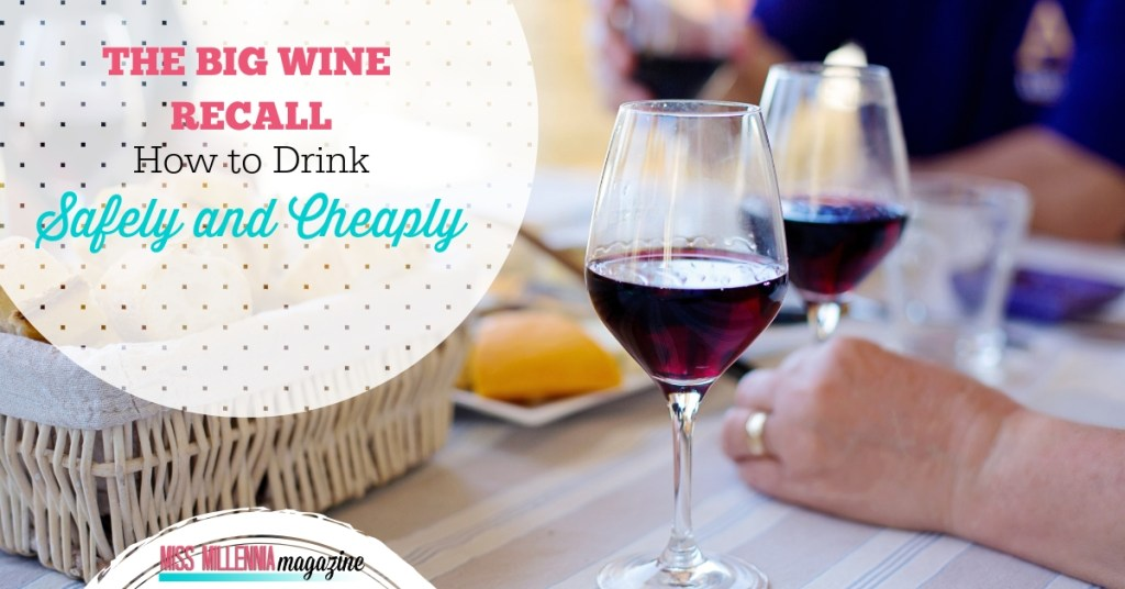 The Big Wine Recall-How to Drink Safely and Cheaply