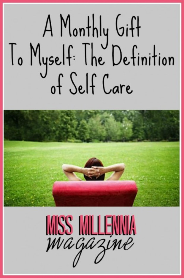 A Monthly Gift To Myself: The Definition of Self Care