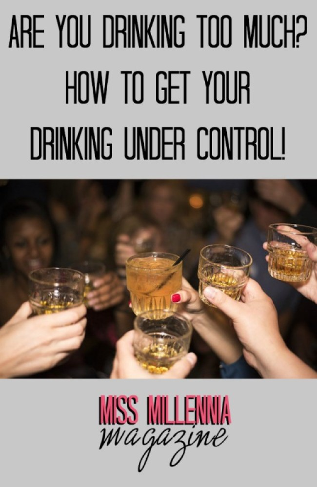 Are You Drinking Too Much? How To Get Your Drinking Under Control!