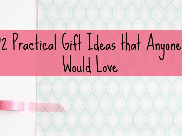 12 Practical Gift Ideas that Anyone Would Love