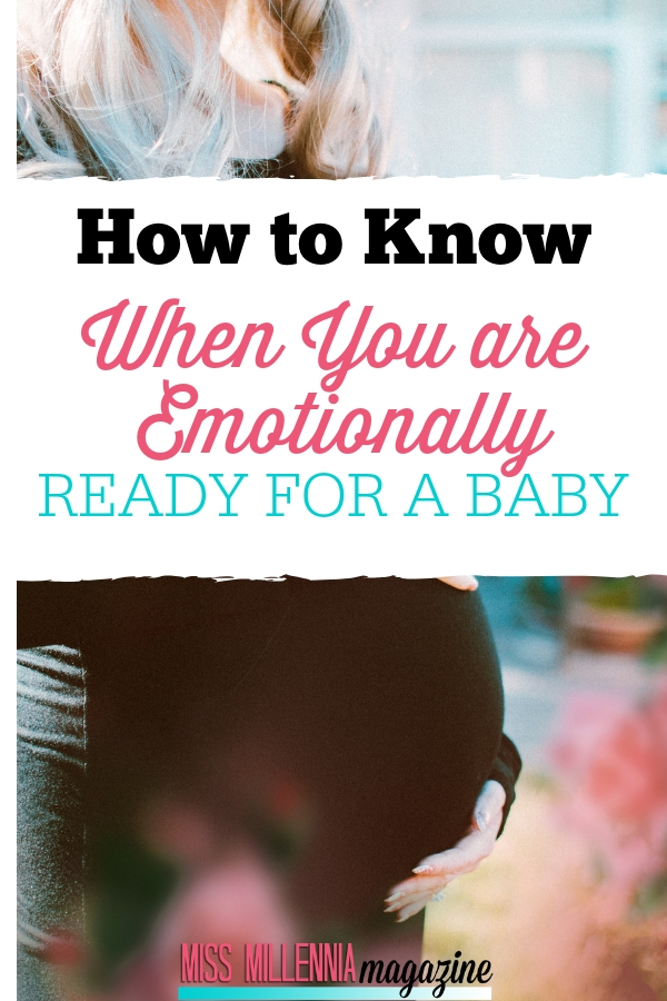 How To Know When You are Emotionally Ready for a Baby. Gathered here are four foolproof signs that you are ready to have a baby.
