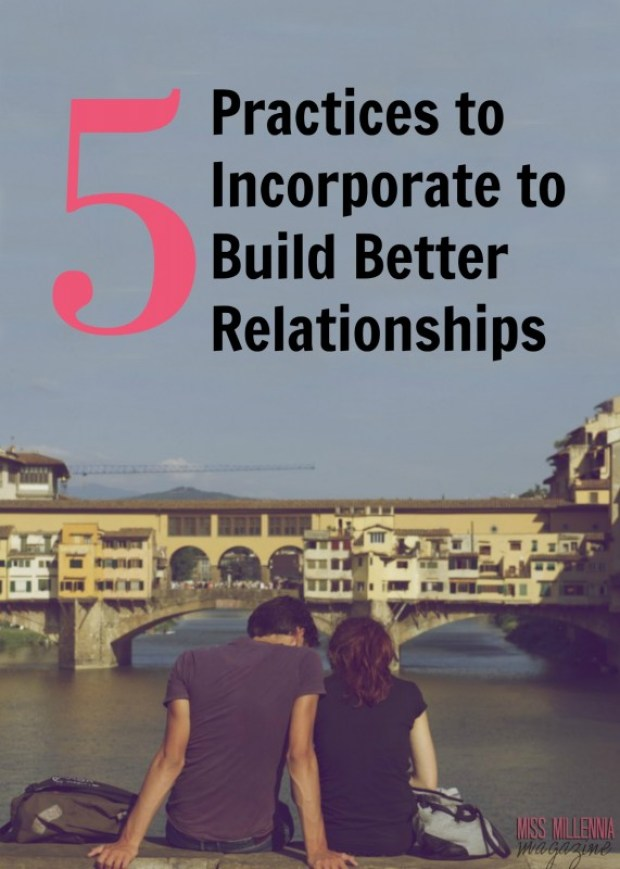 5 Practices to Incorporate to Build Better Relationships