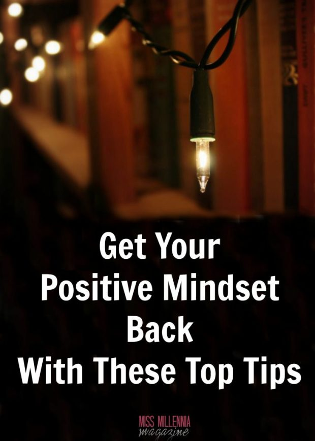 Get Your Positive Mindset back With These Top Tips