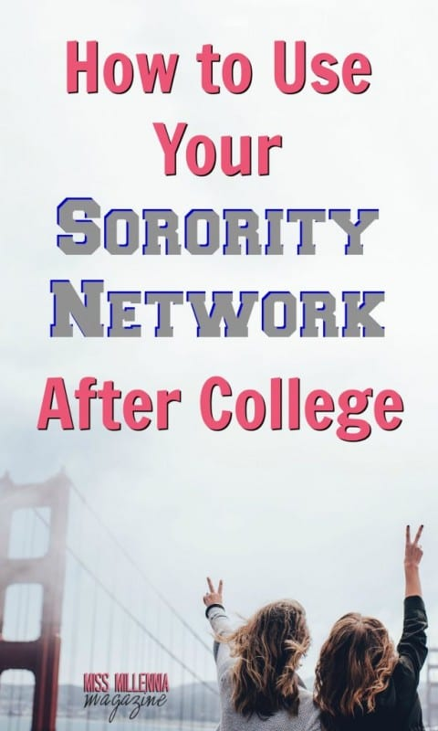 Think you don't have connections? Think again! Use your sorority network to find knowledgeable women in your field, or even just in a new town.