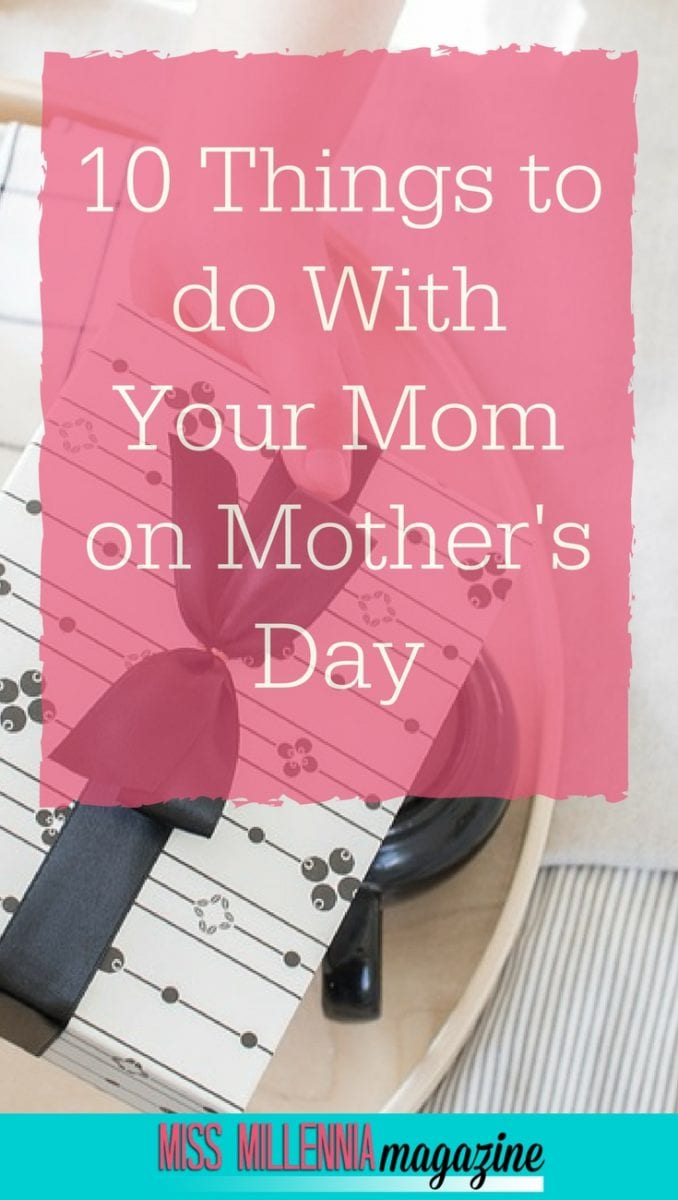 Want to treat your mom on Mother's Day? Here are ten great things you can do together! Remember, that this day is all about her.