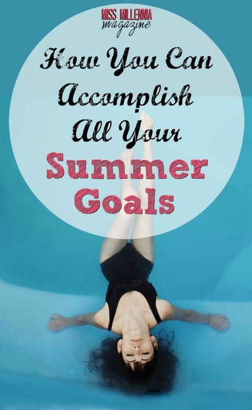 Do you have a ton of summer goals you want to accomplish? Miss Millennia is here to help you check everything off that list!