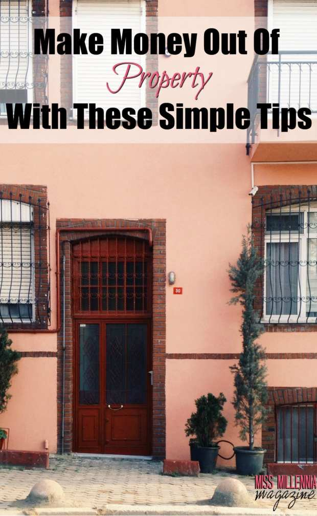 Make Money Out Of Property With These Simple Tips